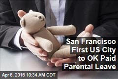 San Francisco First US City to OK Paid Parental Leave