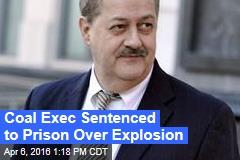 Coal Exec Sentenced to Prison Over Explosion