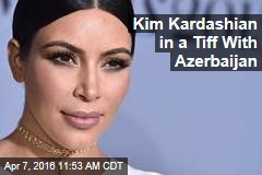 Kim Kardashian in a Tiff With Azerbaijan