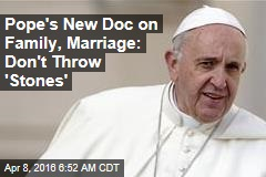 Pope's New Doc on Family, Marriage: Don't Throw 'Stones'