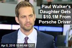 Paul Walker's Daughter Gets $10.1M From Porsche Driver
