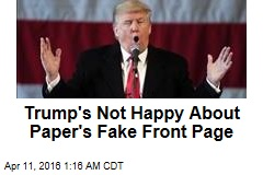 Trump's Not Happy About Fake Front Page