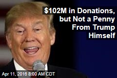 $102M in Donations, but Not a Penny From Trump Himself