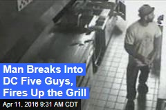 Man Breaks Into DC Five Guys, Fires Up the Grill