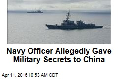 Navy Officer Allegedly Gave Military Secrets to China