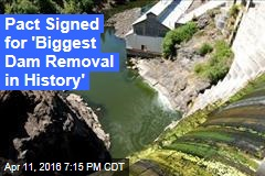 Pact Signed for 'Biggest Dam Removal in History'