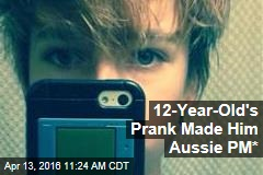12-Year-Old's Prank Made Him Aussie PM*