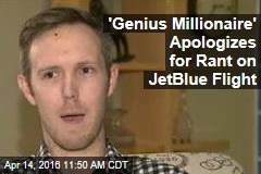 'Genius Millionaire' Apologizes for Rant on JetBlue Flight