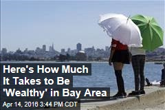 Here's How Much It Takes to Be 'Wealthy' in Bay Area