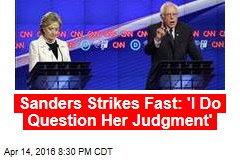 Sanders Strikes Fast: 'I Do Question Her Judgment'