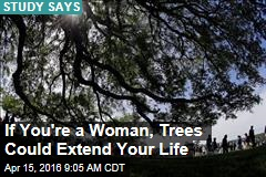 If You're a Woman, Trees Could Extend Your Life
