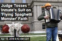 Judge Tosses Inmate's Suit on 'Flying Spaghetti Monster' Faith