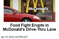 Food Fight Erupts in McDonald's Drive-Thru Lane