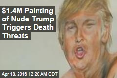 $1.4M Painting of Nude Trump Triggers Death Threats