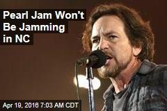 Pearl Jam Won't Be Jamming in NC