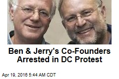 Ben & Jerry's Co-Founders Arrested in DC Protest