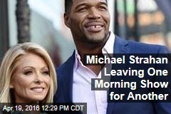 Michael Strahan Leaving One Morning Show for Another