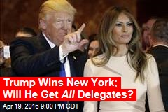 Trump Wins New York; Will He Get All Delegates?