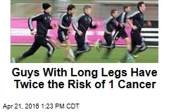 Guys With Long Legs Have Twice the Risk of 1 Cancer