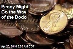 Penny Might Go the Way of the Dodo