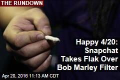 Happy 4/20: Snapchat Takes Flak Over Bob Marley Filter