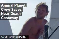 Animal Planet Crew Saves Near-Death Castaway