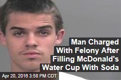 Cops: Man Charged With Felony for Filling McDonald's Water Cup With Soda