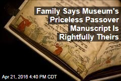 Family Says Museum's Priceless Passover Manuscript Is Rightfully Theirs