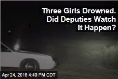 Three Girls Drowned. Did Deputies Watch It Happen?
