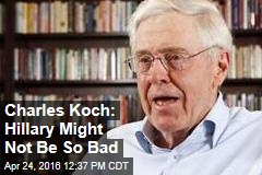 Charles Koch: Hillary Might Not Be So Bad