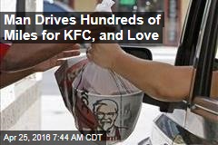 Man Drives Hundreds of Miles for KFC, and Love