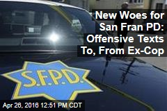 New Woes for San Fran PD: Offensive Texts To, From Ex-Cop
