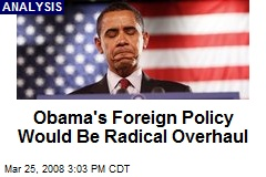 Obama's Foreign Policy Would Be Radical Overhaul