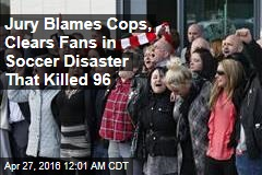 Jury Blames Cops, Clears Fans in Soccer Disaster That Killed 96