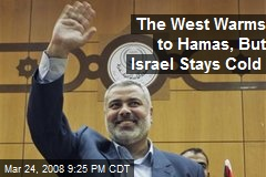 The West Warms to Hamas, But Israel Stays Cold