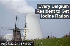 Every Belgium Resident to Get Iodine Ration