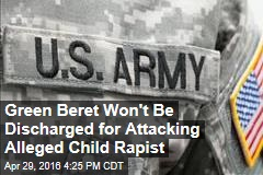 Green Beret Won't Be Discharged for Attacking Alleged Child Rapist