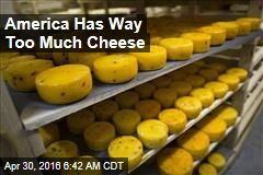 America Has Way Too Much Cheese
