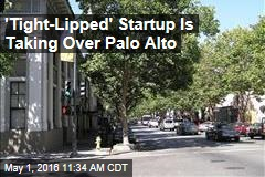 'Tight-Lipped' Startup Is Taking Over Palo Alto