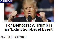 For Democracy, Trump Is an 'Extinction-Level Event'
