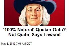 '100% Natural' Quaker Oats? Not Quite, Says Lawsuit
