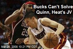 Bucks Can't Solve Quinn, Heat's JV
