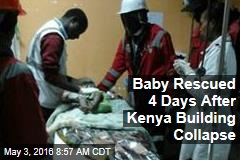 Baby Rescued 4 Days After Kenya Building Collapse