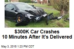 $300K Car Crashes 10 Minutes After It's Delivered
