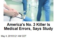 America's No. 3 Killer Is Medical Errors, Says Study
