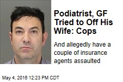 Podiatrist, GF Tried to Off His Wife: Cops