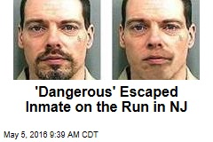 'Dangerous' Escaped Inmate on the Run in NJ