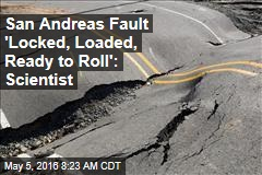 San Andreas Fault 'Locked, Loaded, Ready to Roll': Scientist