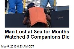 Man Lost at Sea for Months Watched 3 Companions Die