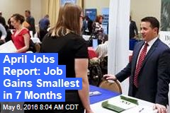 April Jobs Report: Job Gains Smallest in 7 Months